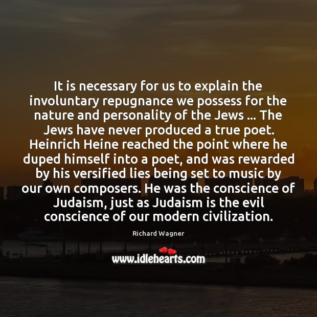 It is necessary for us to explain the involuntary repugnance we possess Richard Wagner Picture Quote