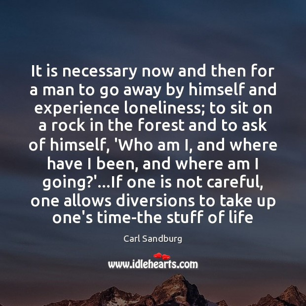 It is necessary now and then for a man to go away Carl Sandburg Picture Quote