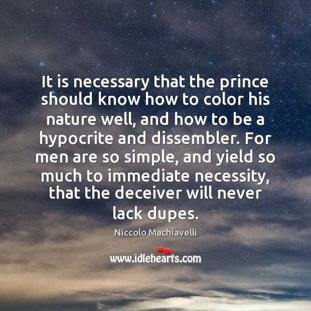 It is necessary that the prince should know how to color his Niccolo Machiavelli Picture Quote