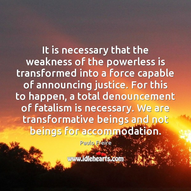 Image, It is necessary that the weakness of the powerless is transformed into