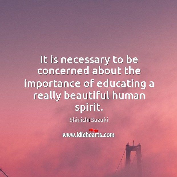 It is necessary to be concerned about the importance of educating a really beautiful human spirit. Image