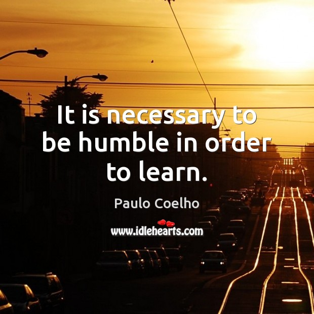 Image, It is necessary to be humble in order to learn.