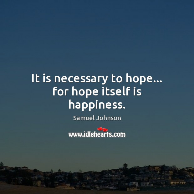 Image, It is necessary to hope… for hope itself is happiness.