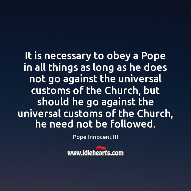 It is necessary to obey a Pope in all things as long Image