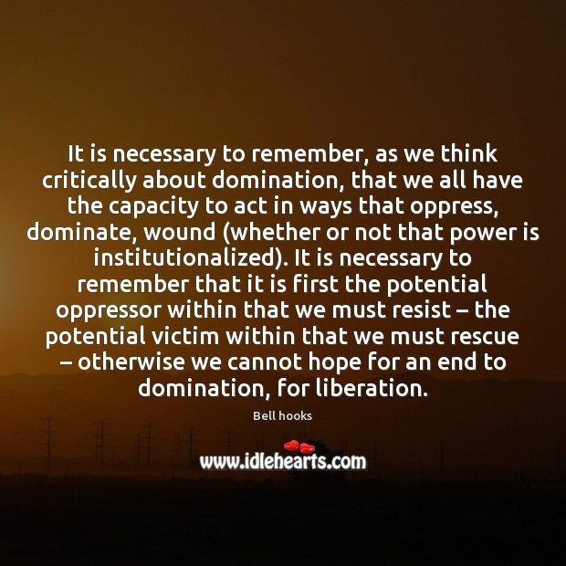 Image, It is necessary to remember, as we think critically about domination, that