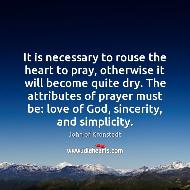 It is necessary to rouse the heart to pray, otherwise it will John of Kronstadt Picture Quote