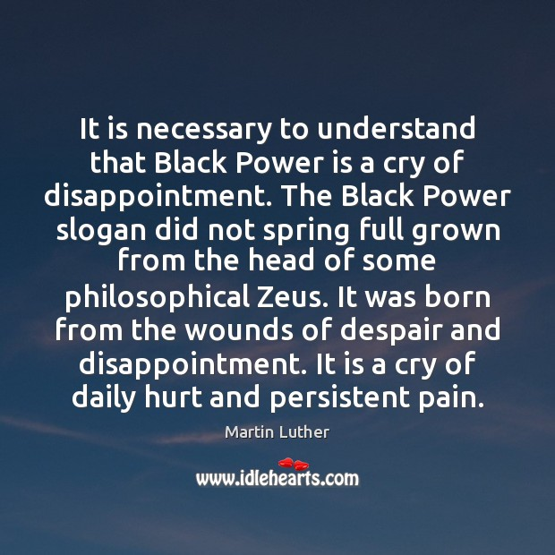 It is necessary to understand that Black Power is a cry of Martin Luther Picture Quote