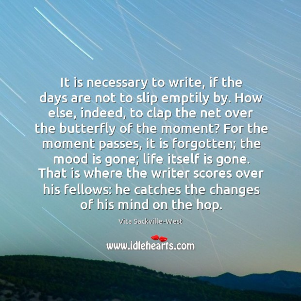 It is necessary to write, if the days are not to slip Vita Sackville-West Picture Quote