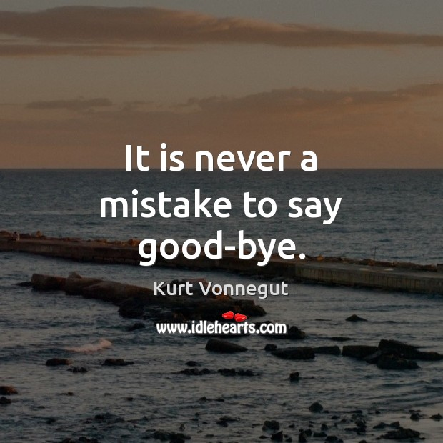 It is never a mistake to say good-bye. Image