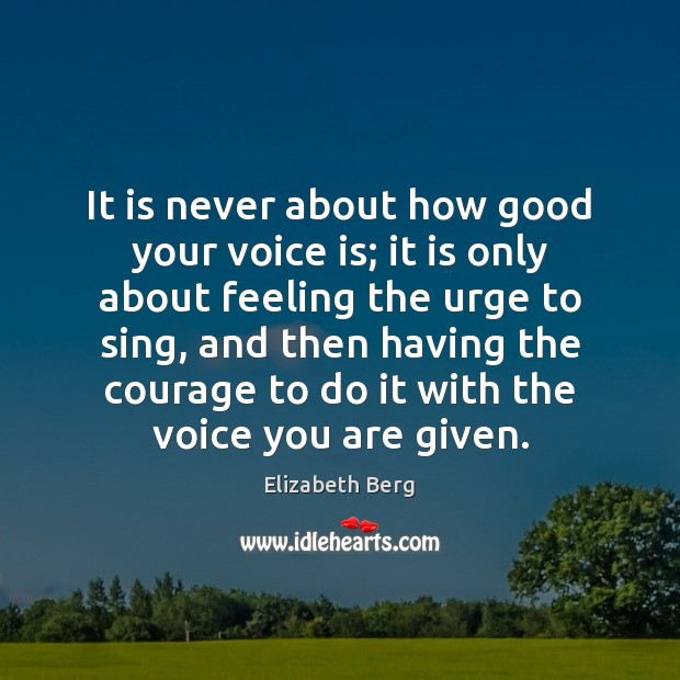 It is never about how good your voice is; it is only Image