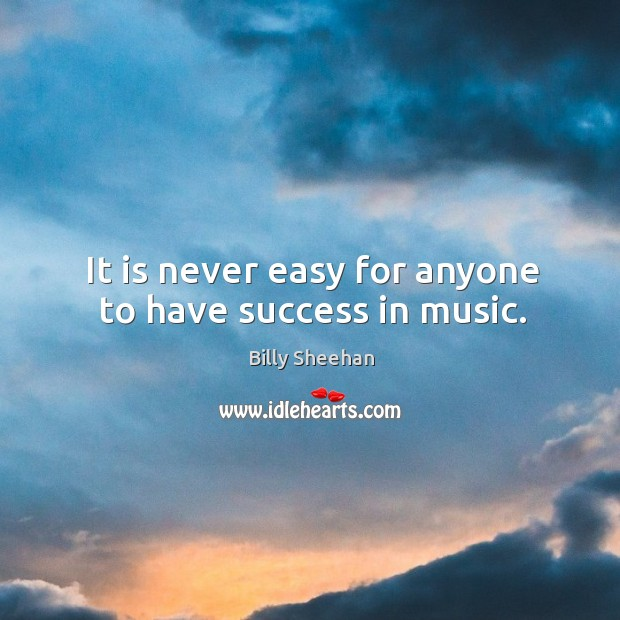 It is never easy for anyone to have success in music. Image