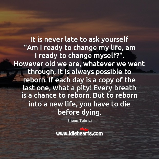"""It is never late to ask yourself """"Am I ready to change Image"""