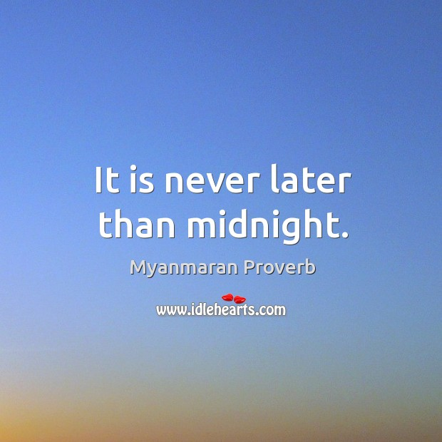 It is never later than midnight. Myanmaran Proverbs Image