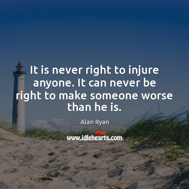 Image, It is never right to injure anyone. It can never be right