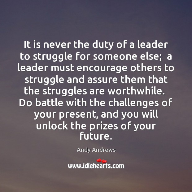 It is never the duty of a leader to struggle for someone Image