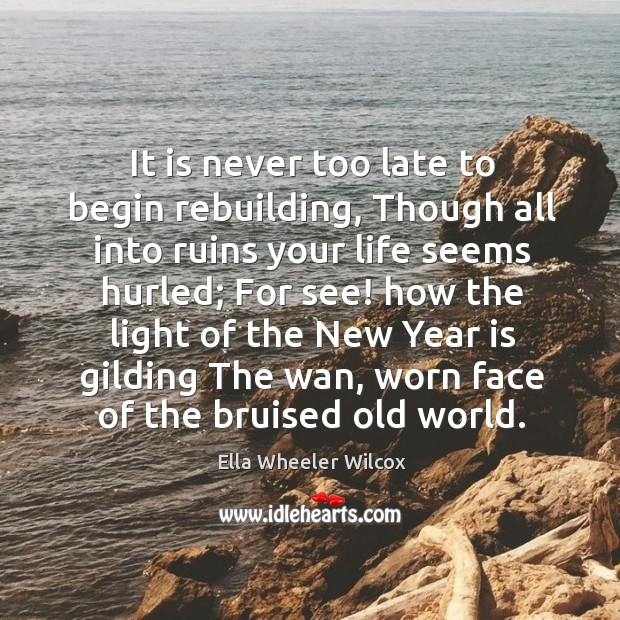 Image, It is never too late to begin rebuilding, Though all into ruins