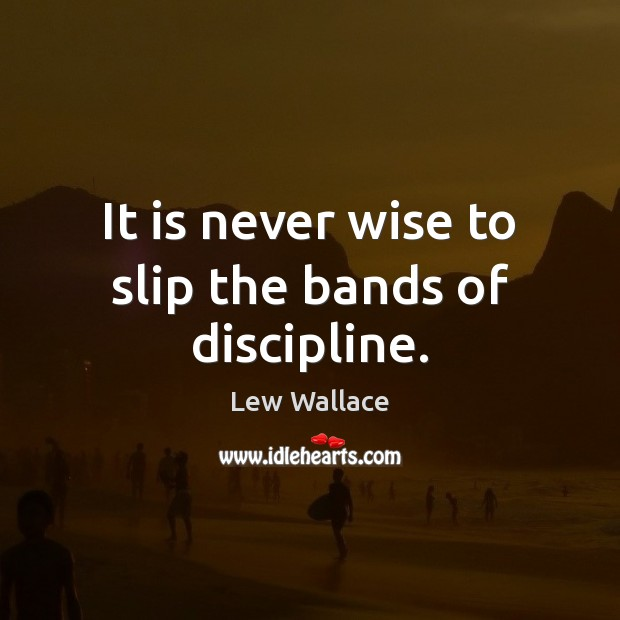 It is never wise to slip the bands of discipline. Image