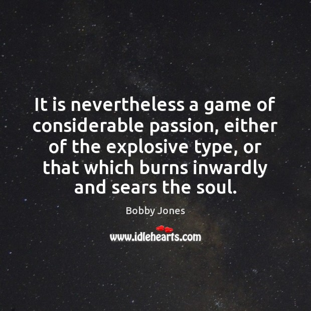 It is nevertheless a game of considerable passion, either of the explosive Image