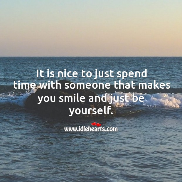 Image, It is nice to just spend time with someone that makes you smile and just be yourself.