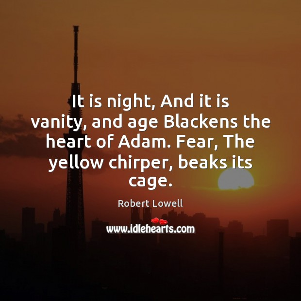 It is night, And it is vanity, and age Blackens the heart Image