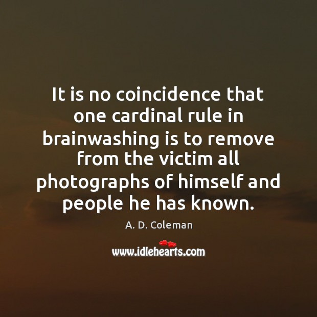 Image, It is no coincidence that one cardinal rule in brainwashing is to