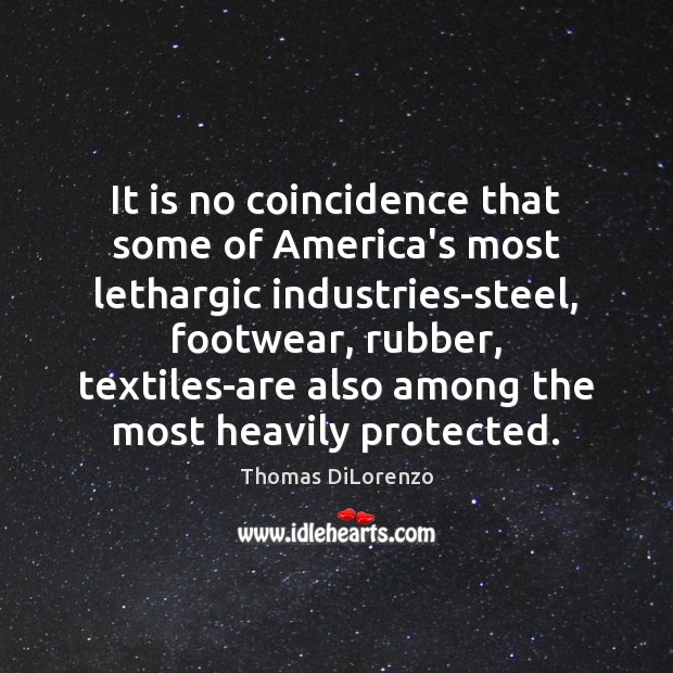 It is no coincidence that some of America's most lethargic industries-steel, footwear, Image