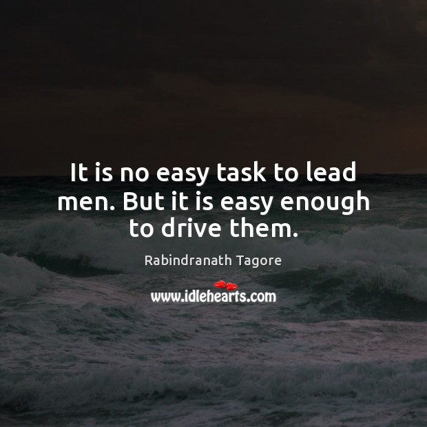 Image, It is no easy task to lead men. But it is easy enough to drive them.