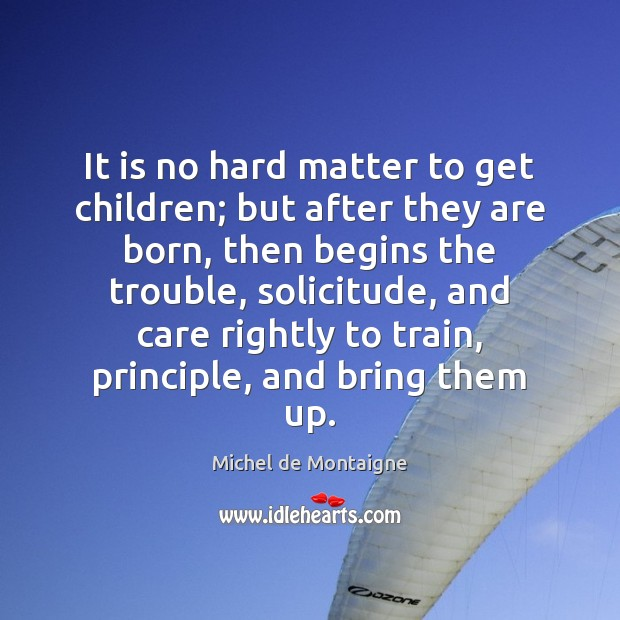 Image, It is no hard matter to get children; but after they are