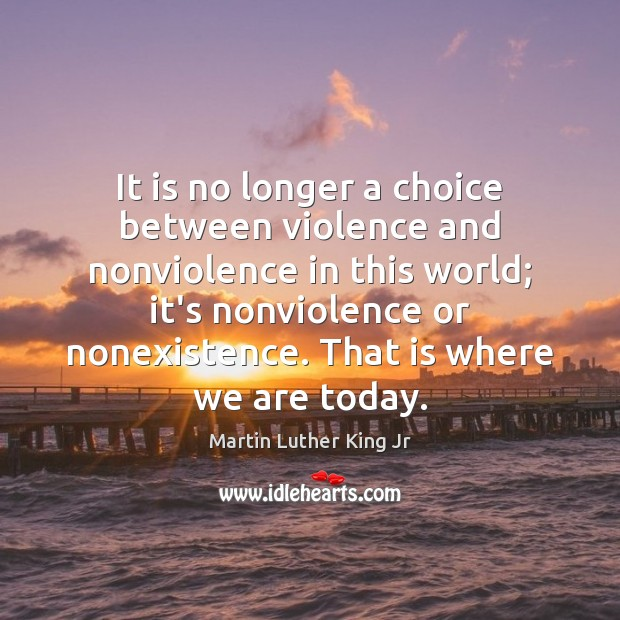 It is no longer a choice between violence and nonviolence in this Martin Luther King Jr Picture Quote
