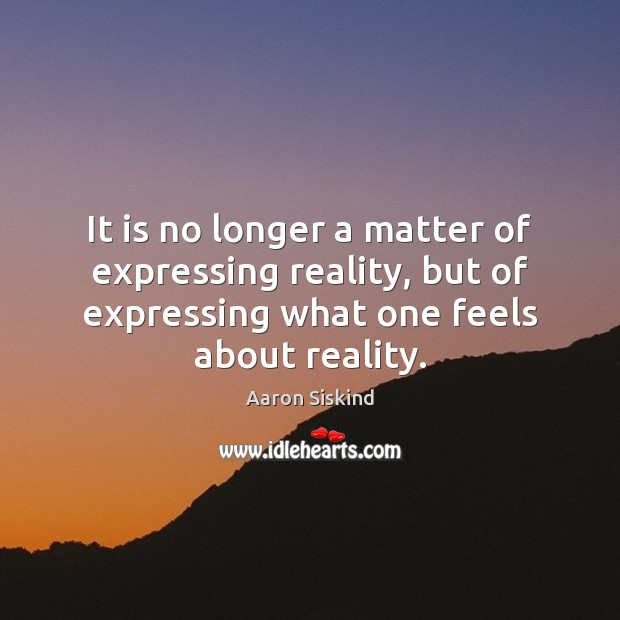 Image, It is no longer a matter of expressing reality, but of expressing