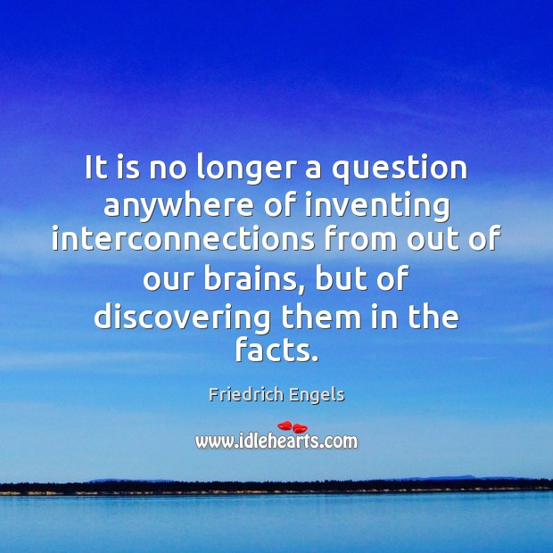 It is no longer a question anywhere of inventing interconnections from out Image