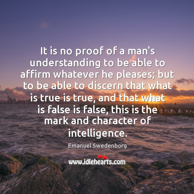 It is no proof of a man's understanding to be able to Emanuel Swedenborg Picture Quote