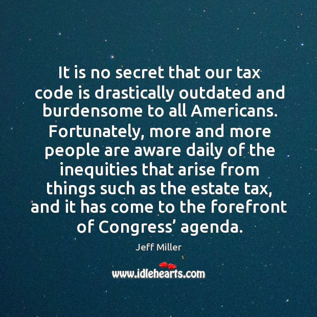 It is no secret that our tax code is drastically outdated and burdensome to all americans. Image