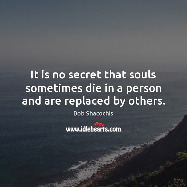 Image, It is no secret that souls sometimes die in a person and are replaced by others.