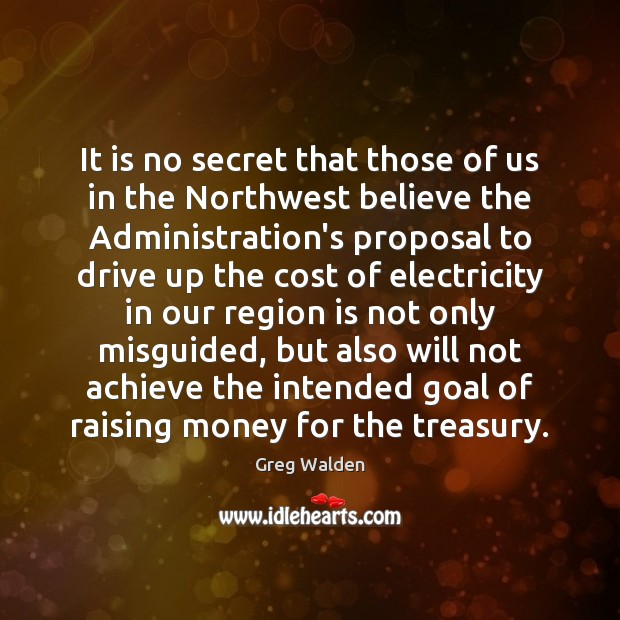 It is no secret that those of us in the Northwest believe Greg Walden Picture Quote