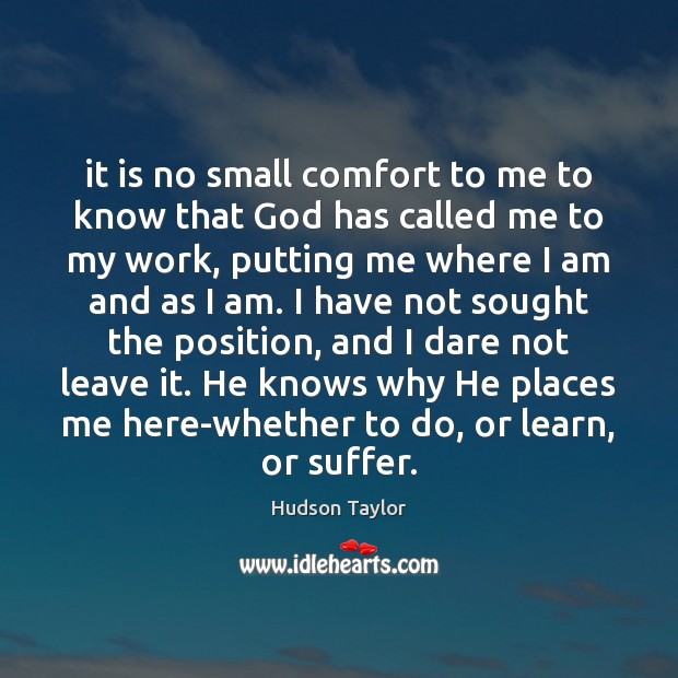 It is no small comfort to me to know that God has Hudson Taylor Picture Quote