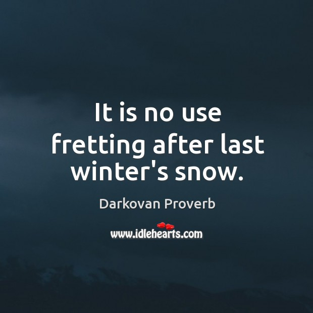 It is no use fretting after last winter's snow. Darkovan Proverbs Image