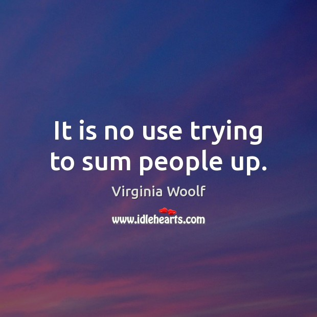 It is no use trying to sum people up. Image