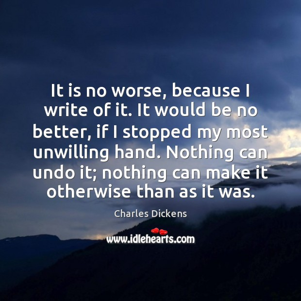 It is no worse, because I write of it. It would be Image