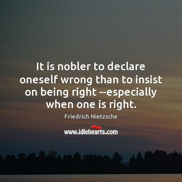 It is nobler to declare oneself wrong than to insist on being Image