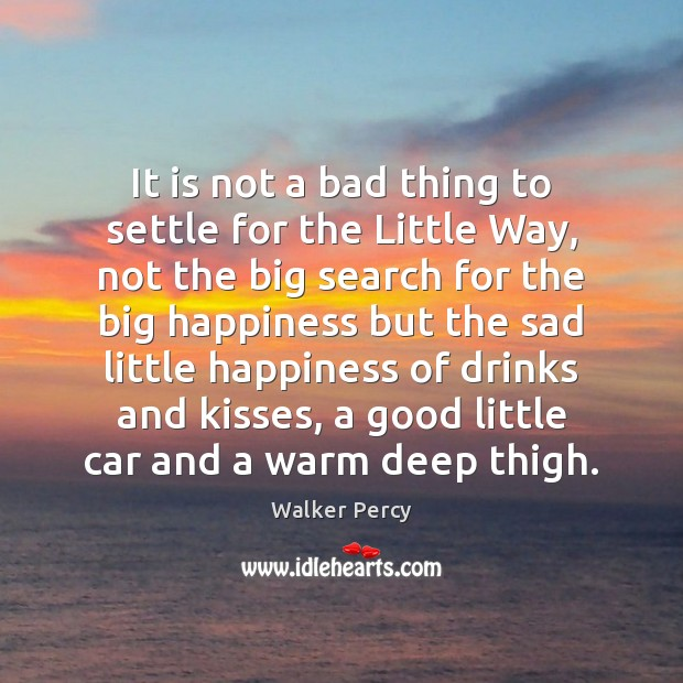 It is not a bad thing to settle for the Little Way, Walker Percy Picture Quote