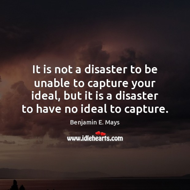 Image, It is not a disaster to be unable to capture your ideal,