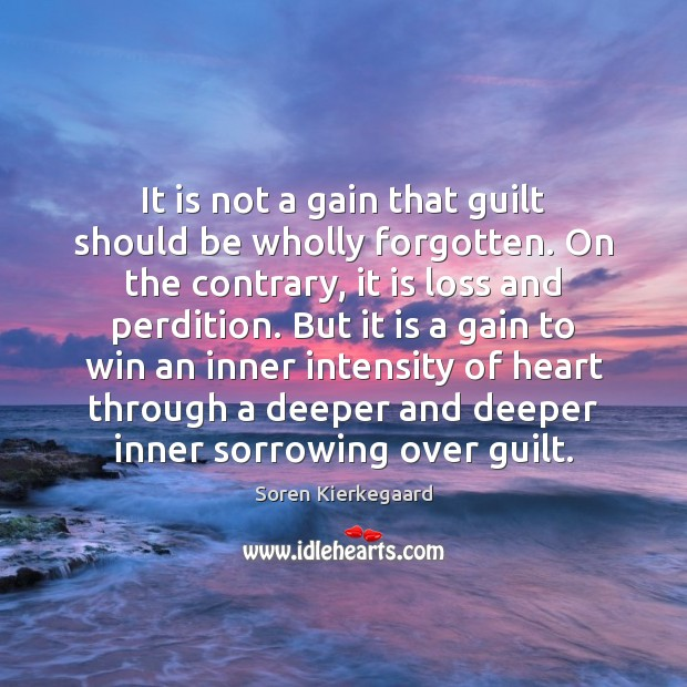 It is not a gain that guilt should be wholly forgotten. On Soren Kierkegaard Picture Quote