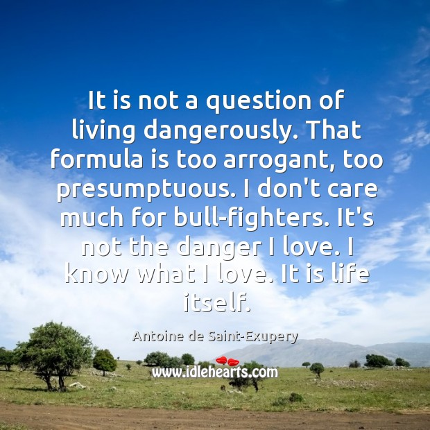 It is not a question of living dangerously. That formula is too Image