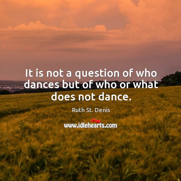 It is not a question of who dances but of who or what does not dance. Image