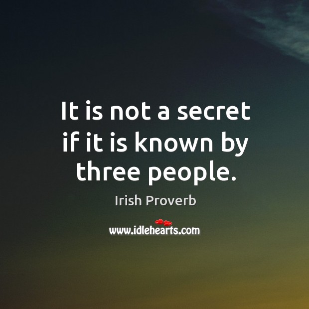 It is not a secret if it is known by three people. Image