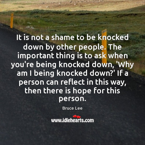 It is not a shame to be knocked down by other people. Image