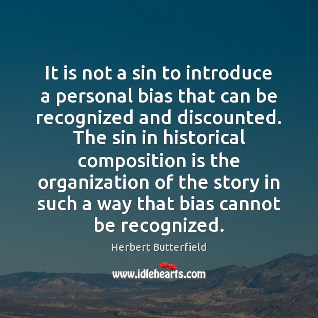 It is not a sin to introduce a personal bias that can Herbert Butterfield Picture Quote