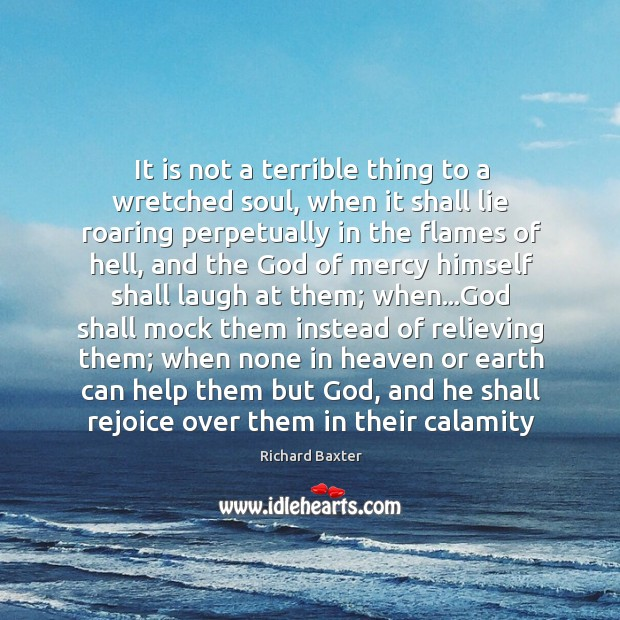 It is not a terrible thing to a wretched soul, when it Richard Baxter Picture Quote