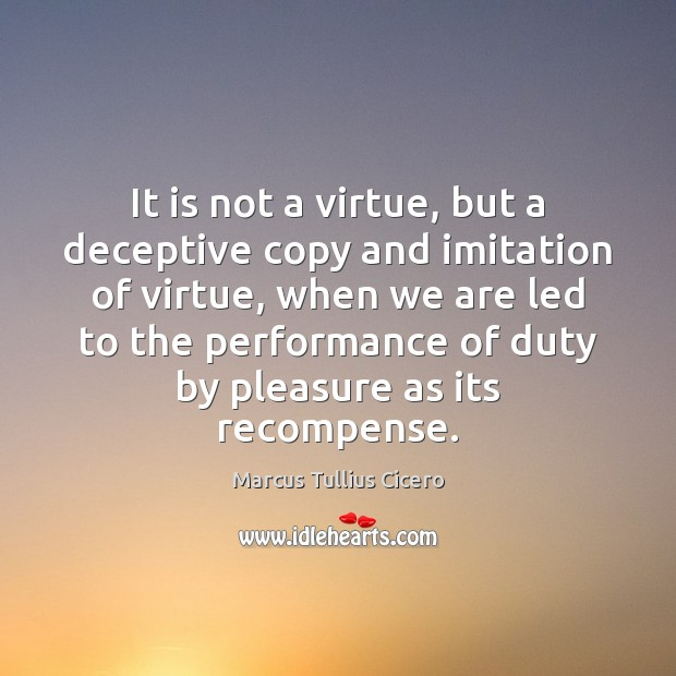 It is not a virtue, but a deceptive copy and imitation of Image
